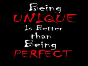 Being UNIQUE is better than being PERFECT