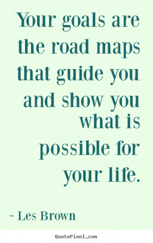 Les Brown picture quotes - Your goals are the road maps that guide you ...