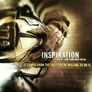 Inspiration - It comes from the fact that you are willing to do it. # ...