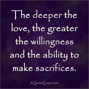 The deeper the love, the greater the willingness and the ability to ...