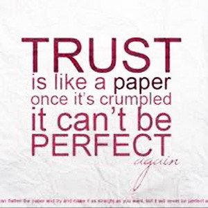 Trust is like a piece of paper. Once it's crumpled, it can't be ...