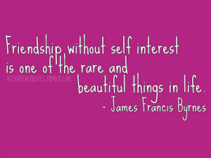 Friendship without Self Interest Is One of the rare and Beautiful ...