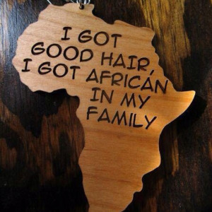 Yep...& I do have African in my family...1st generation American! ♥