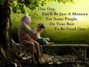 Do Good Quotes – Be Good Quotes – Quote - One-day-youll-be-just-a ...