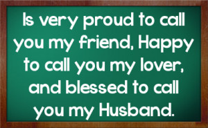 Proud Of You Husband Quotes Is very proud to call you my