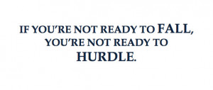 If you 39 re not ready to fall you 39 re not ready to hurdle