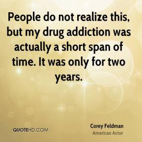 Corey Feldman - People do not realize this, but my drug addiction was ...