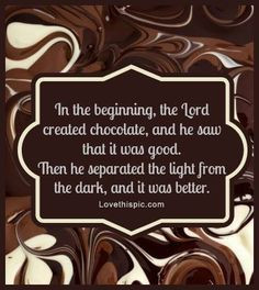 Chocolate in the Beginning... funny quote chocolate lol humor