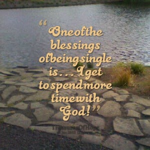 Quotes Picture: one of the blessings of being single is i get to spend ...