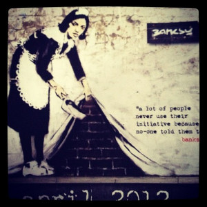 Banksy quote from my calendar. #banksy #calendar #initiative (Taken ...