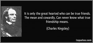 ... mean and cowardly, Can never know what true friendship means