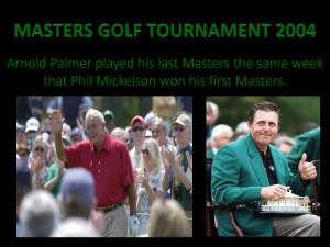 Arnold Palmer 39 s last Masters Phil Mickelson 39 s first Masters Golf ...