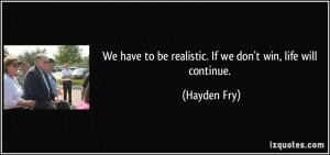 We have to be realistic. If we don't win, life will continue. - Hayden ...