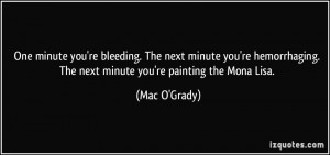 One minute you're bleeding. The next minute you're hemorrhaging. The ...