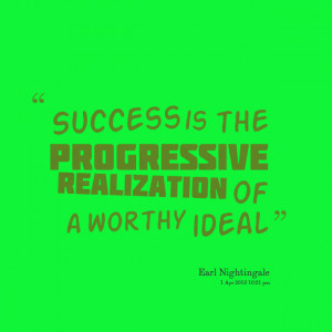 Quotes Picture: success is the progressive realization of a worthy ...