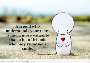 friend who understands your tears...