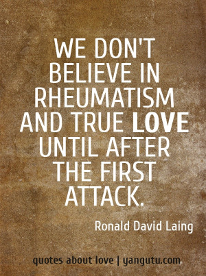 ... and true love until after the first attack, ~ Ronald David Laing
