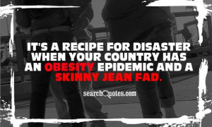 It's a recipe for disaster when your country has an obesity epidemic ...