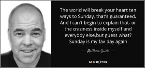 ... else,but guess what? Sunday is my fav day again - Matthew Quick