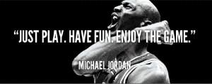 Motivational-inspirational-quotes-michael-jordan-just-play-have-fun ...