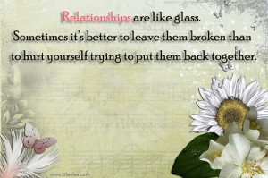 Relationship Quotes-Thoughts-Relationships-Glass-Leave-Broken-Hurt