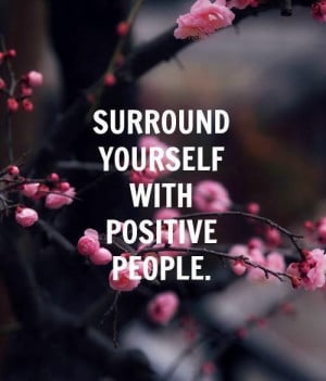 Surround yourself with positive people #love #quote #life #photography ...