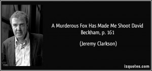 ... Fox Has Made Me Shoot David Beckham, p. 161 - Jeremy Clarkson