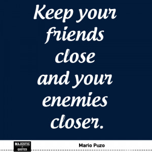 Quotes Friendship - Mario Puzo: Keep your friends...