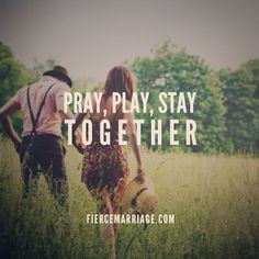 ... ! So many love quotes. Pray, play, stay together   Fiercemarriage.com
