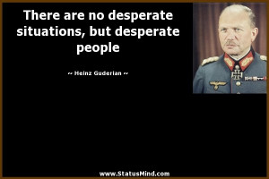 ... , but desperate people - Heinz Guderian Quotes - StatusMind.com