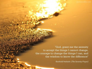 God, Grant Me The Serenity To The Things I Cannot Change
