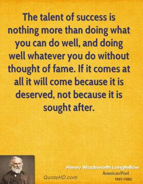 Henry Wadsworth Longfellow - The talent of success is nothing more ...