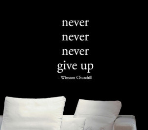 Never Never Never Give up - Winston Churchill - Vinyl Wall Quote Decal
