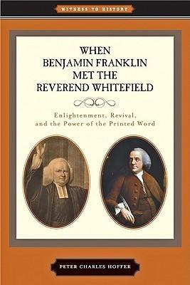 When Benjamin Franklin Met the Reverend Whitefield: Enlightenment ...