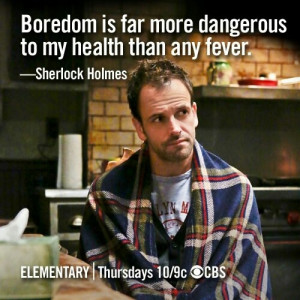 ... not to be bored. (Sherlock Holmes battling addiction in Elementary