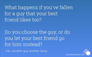 What happens if you've fallen for a guy that your best friend likes ...