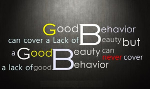 good behavior can cover a lack of beauty but a good beauty can never ...