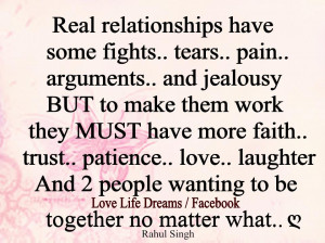 Real relationship have some fights.. trust.. faith, tears, pain,..