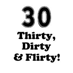 thirty_dirty_and_flirty_225quot_button.jpg?height=250&width=250 ...