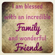 am blessed with an incredible family and wonderful friends. #quote ...