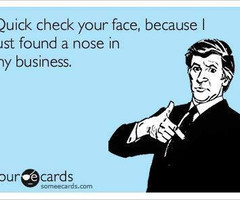 Mind Your Own Business Quotes Theres a nose in my business.