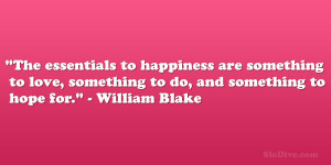 """... love, something to do, and something to hope for."""" – William Blake"""