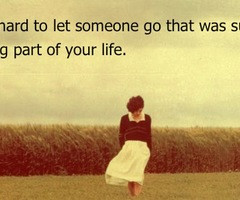 Its hard to let someone go