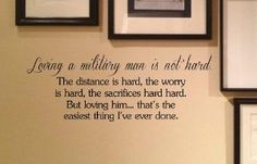 Loving a military man is not hard. The distance is hard, the worry is ...