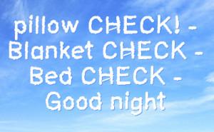 pillow check blanket check bed check good night