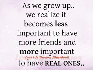 As we grow up .. we realize it becomes less important to have more ...