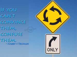 ... -cant-convince-them-confuse-them-harry-s-truman-road-sign-funny-quote