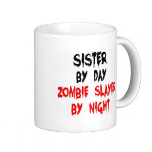 Sister Zombie Slayer Mugs