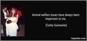 Animal welfare issues have always been important to me. - Cathy ...