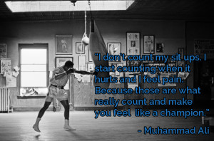 """... really count and make you feel like a champion."""" – Muhammad Ali"""